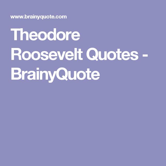 Theodore Roosevelt Quotes - BrainyQuote