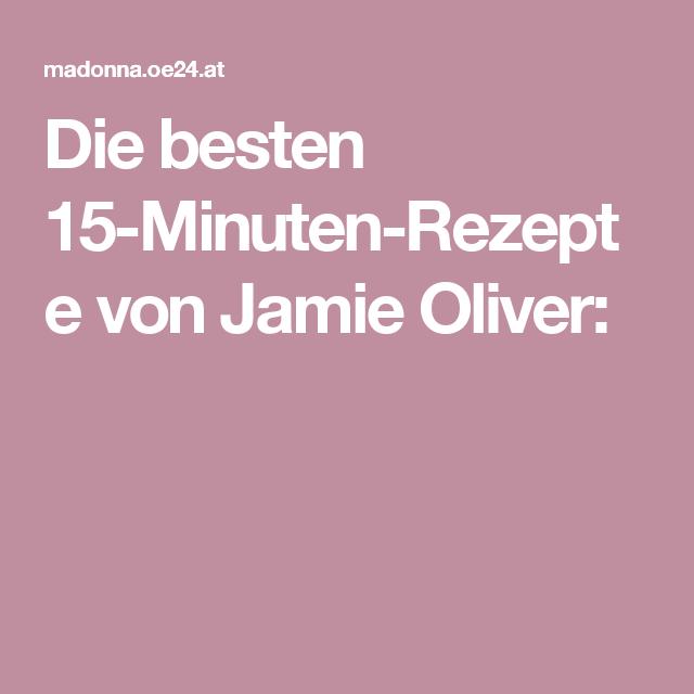 Die besten 15-Minuten-Rezepte von Jamie Oliver: | Cooking ...