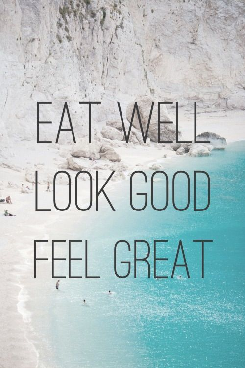 Eat Well Look Good Feel Great Fitness Motivation Quotes