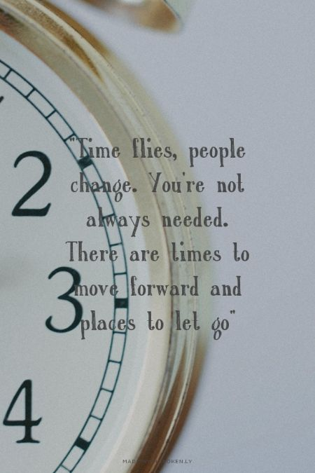 Time Flies People Change Youre Not Always Needed There Are Times