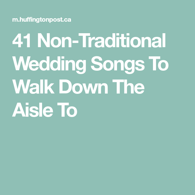 Wedding Music For Walking Down The Aisle: 41 Songs To Walk Down The Aisle To That Aren't 'Here Comes