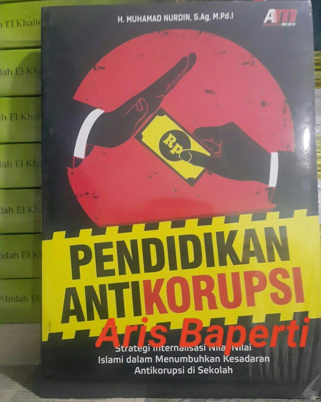 Pendidikan Antikorupsi Strategi Internalisasi Nilai Nilai Islami Dalam Menumbuhkan Kesadaran Antikorupsi Di Sekolah Penyusun H Muha Pendidikan Sekolah Buku