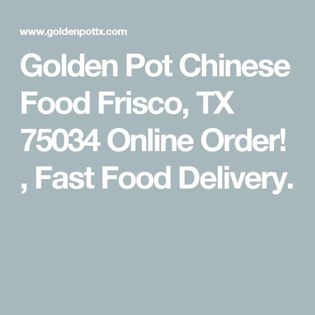 Golden Pot Chinese Food Frisco Tx 75034 Online Order Fast Delivery
