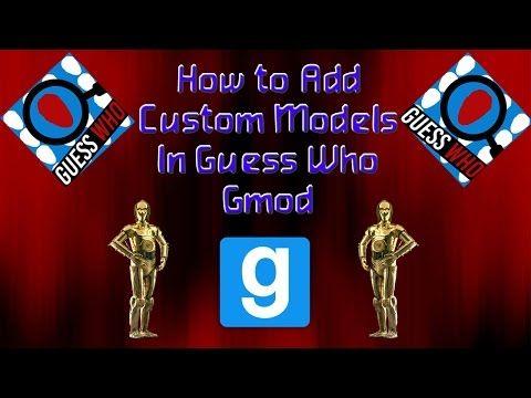 How to Add Custom Models in Guess Who (Gmod) - YouTube   Stuff