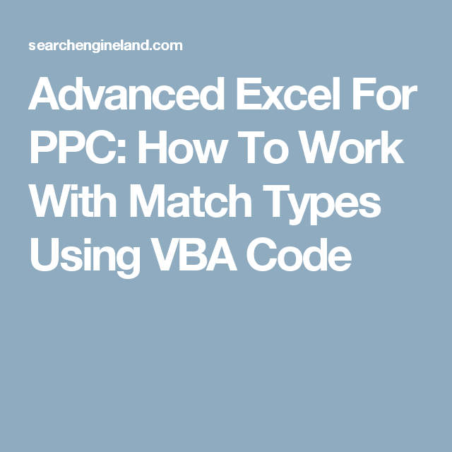 Advanced Excel For Ppc How To Work With Match Types Using Vba Code Microsoft Excel Formulas Coding Data Analytics