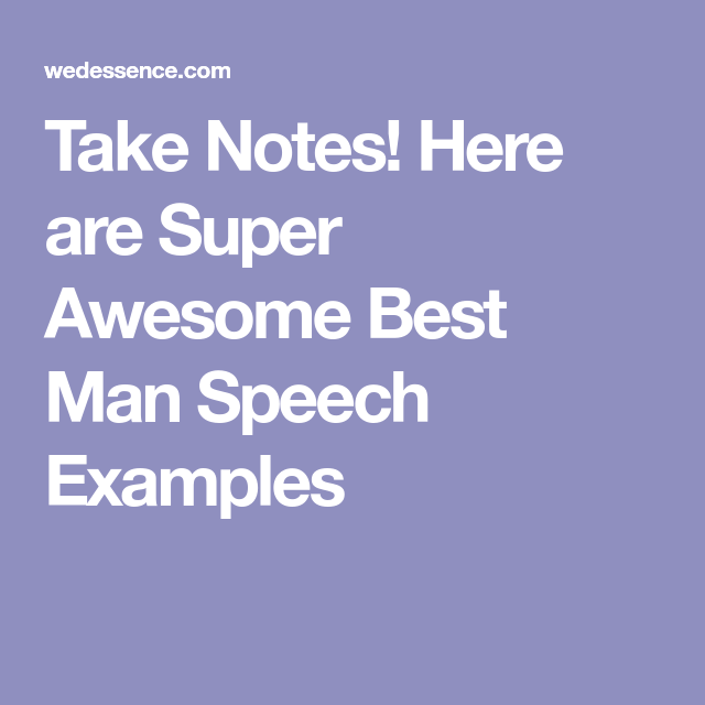Take Notes Here Are Super Awesome Best Man Speech Examples Best