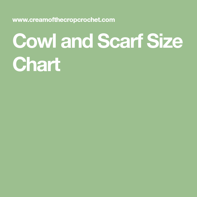 Cowl And Scarf Size Chart Size Chart Crochet Size Cowl