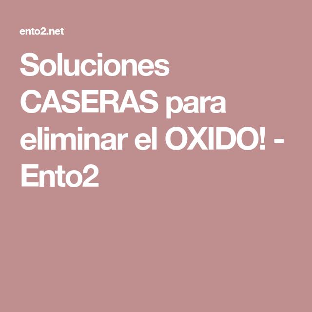Soluciones CASERAS para eliminar el OXIDO! - Ento2