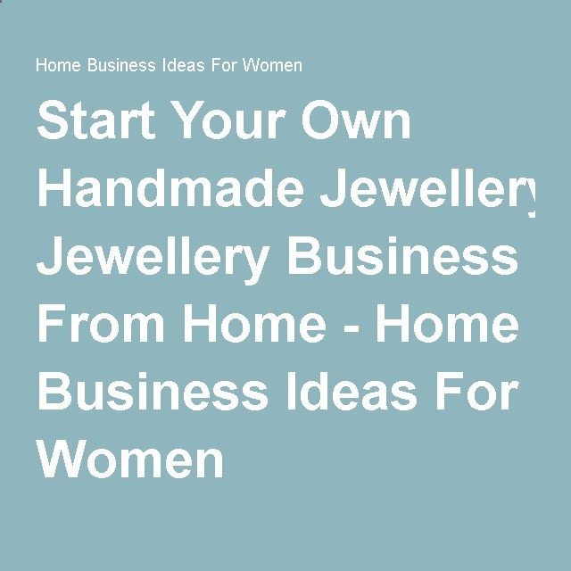 Start Your Own Handmade Jewellery Business From Home Home