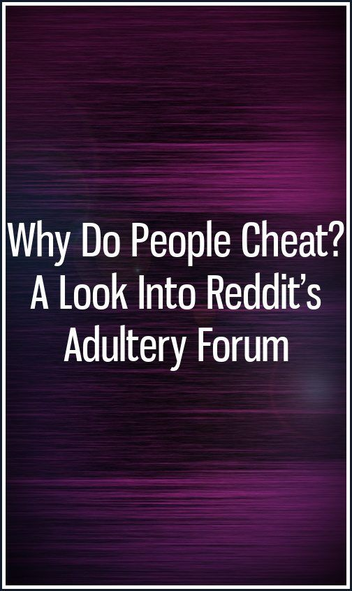 Why Do People Cheat? A Look Into Reddit's Adultery Forum