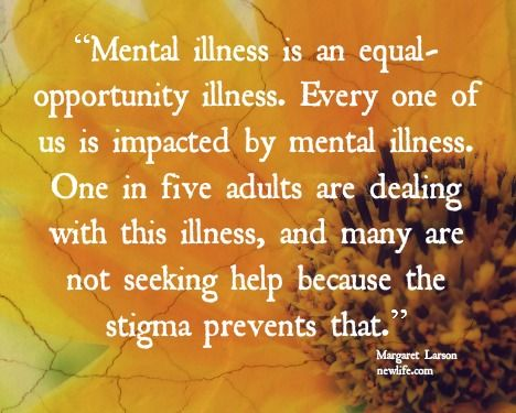 mental illness is an equal opportunity illness every one