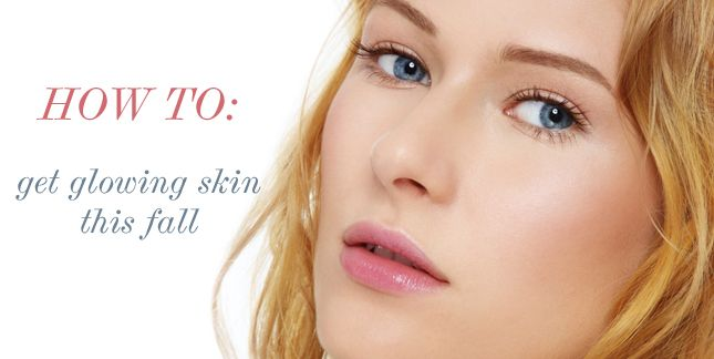 How To: Get Glowing Skin This Fall