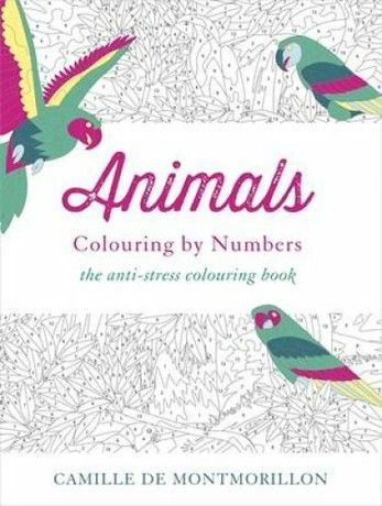 Booktopia Has Animals Colouring By Numbers The Anti Stress Book Camille De Montmorillon Buy A Discounted Paperback Of