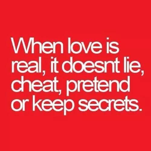 When love is real, it doesn\'t like, cheat, pretend or keep secrets ...
