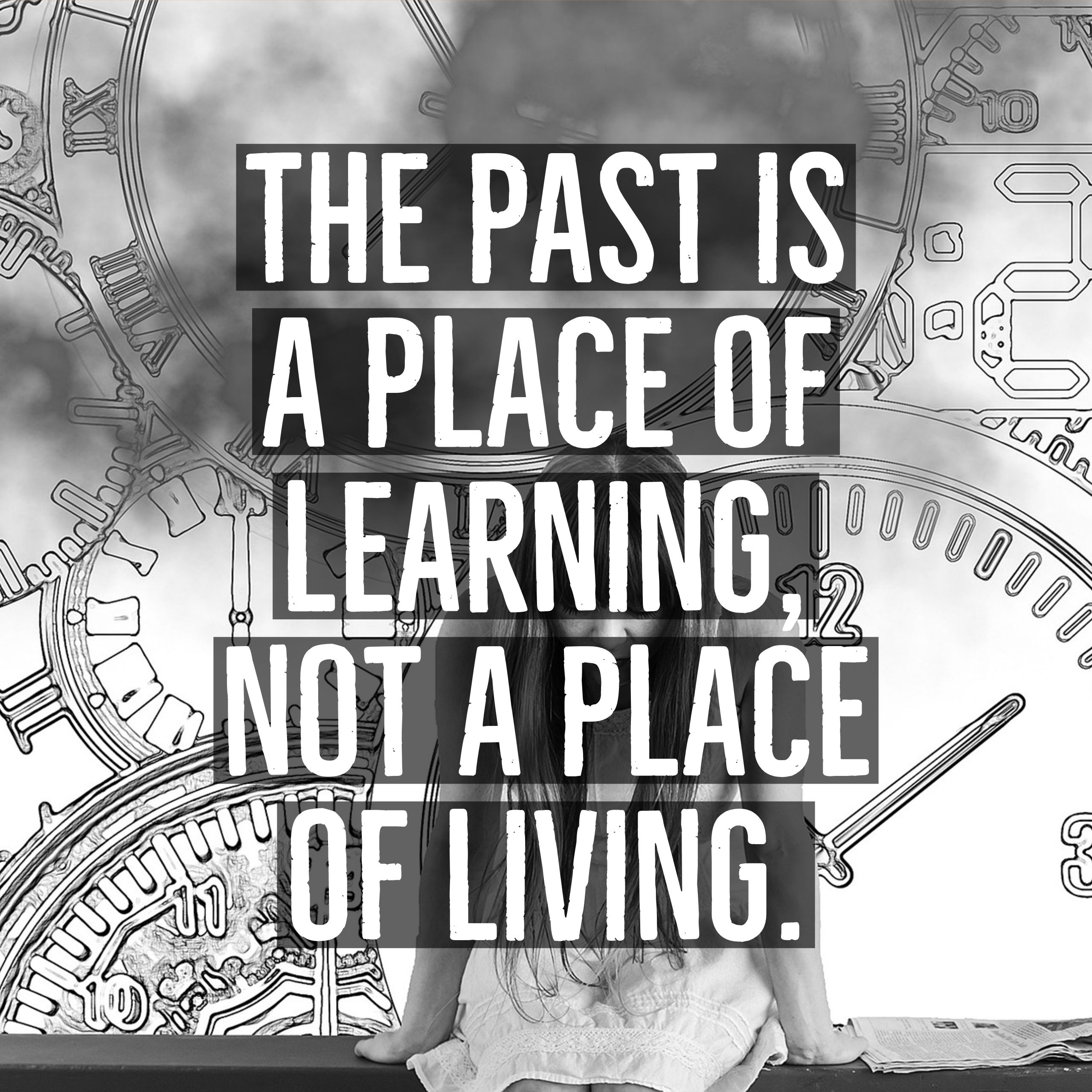 The Past Is A Place Of Learning Not A Place Of Living Quotes