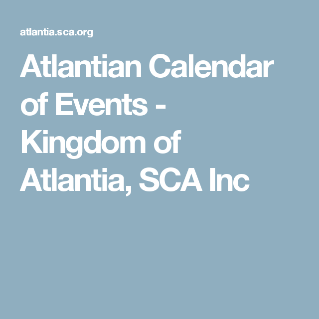 Kingdom Of Atlantia Calendar.Atlantian Calendar Of Events Kingdom Of Atlantia Sca Inc Sca
