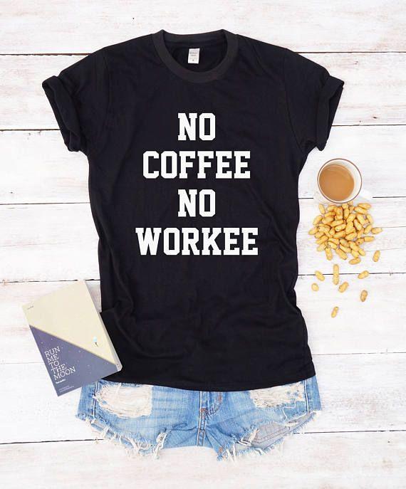 078525cd0 No coffee no workee shirt coffee shirt coffee sayings shirt Tees T-shirts  women tshirt student gifts coffee tees t shirt graphic tumblr tshirts  caffeine ...