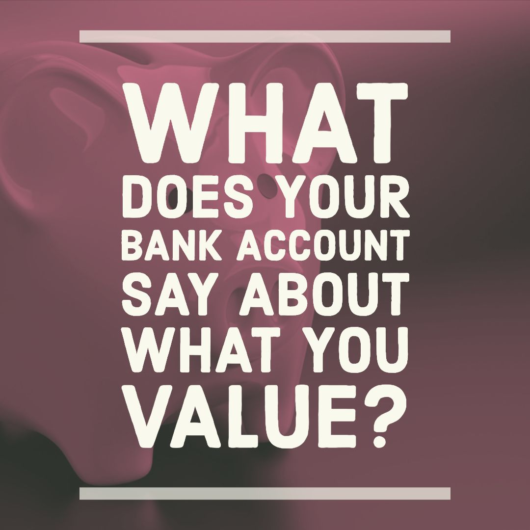 If your bank account could talk, what would it say about