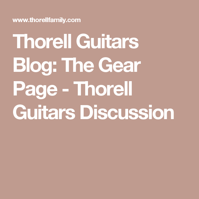 Thorell Guitars Blog: The Gear Page - Thorell Guitars Discussion