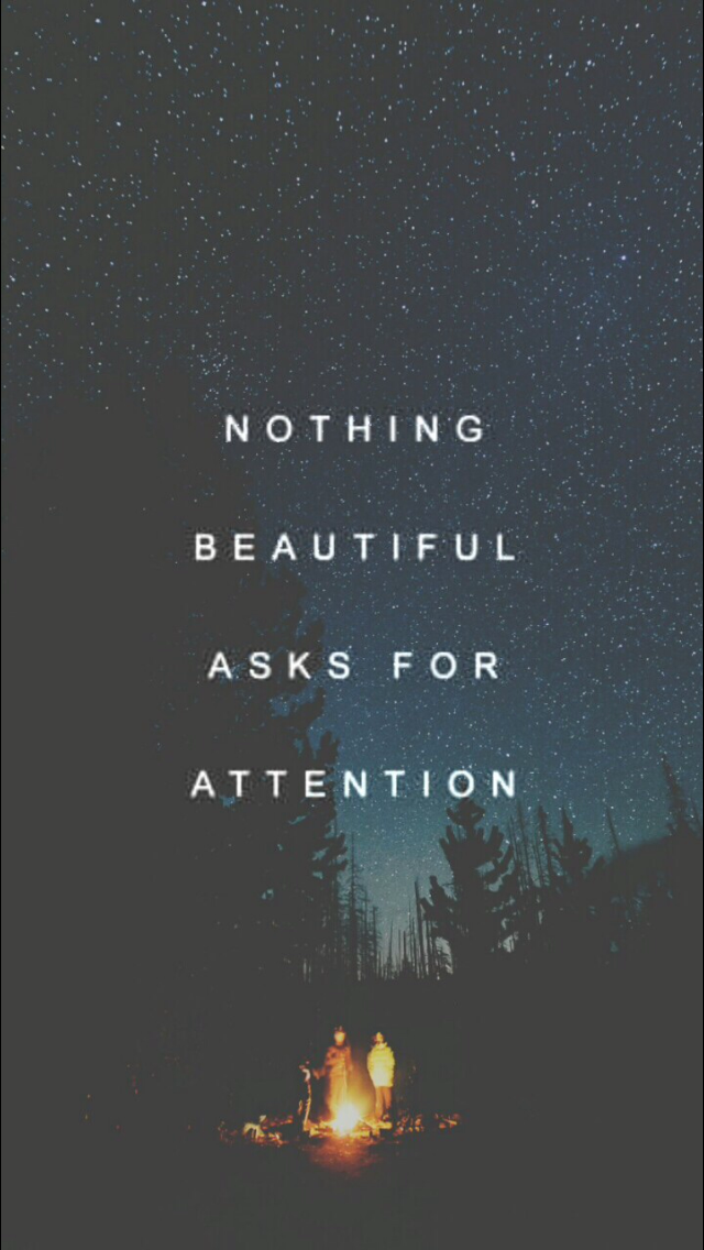 Nothing Beautiful Asks For Attention Quotes Inspiring Qoutes