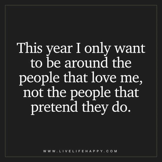 This Year I Only Want To Be Around The People Live Life Happy Fake People Quotes People Quotes Life Quotes
