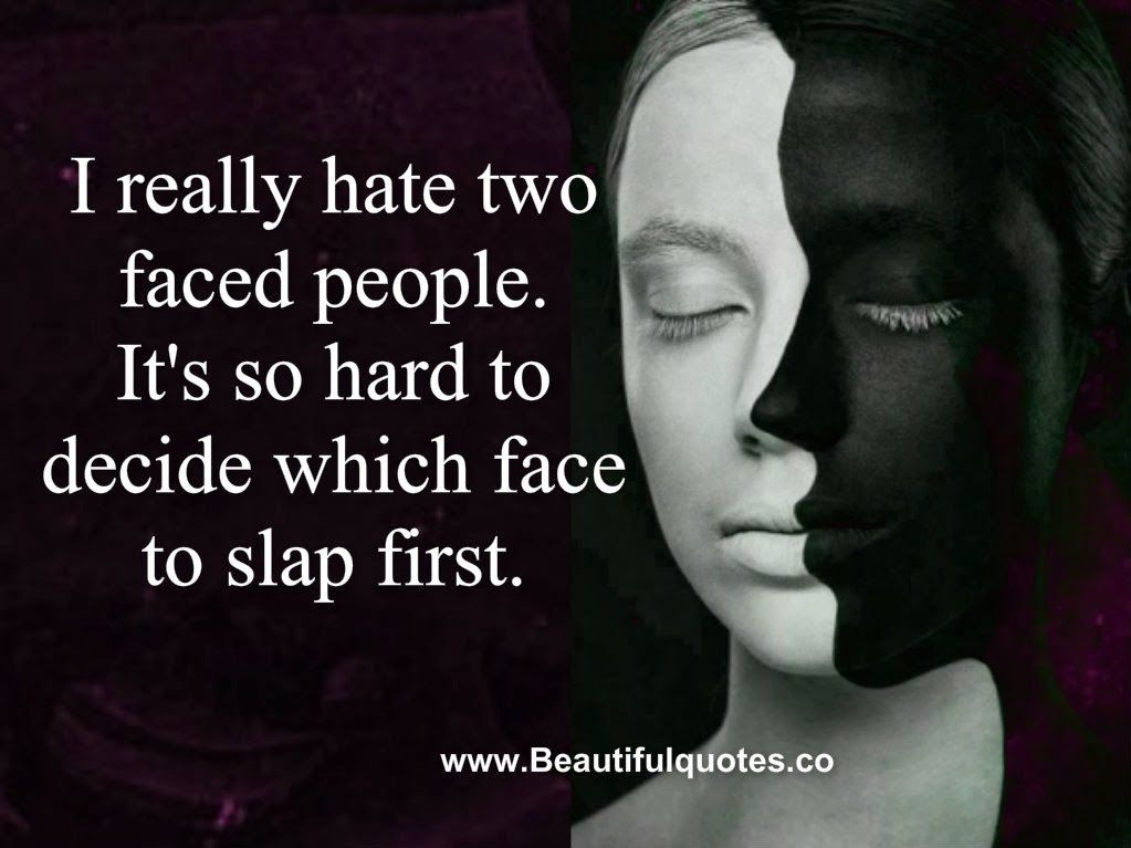 It S So Hard To Decide Which Face To Slap First Description From Awesomequotes4u Com I Searched F Two Faced People Hateful People Quotes People Quotes Truths