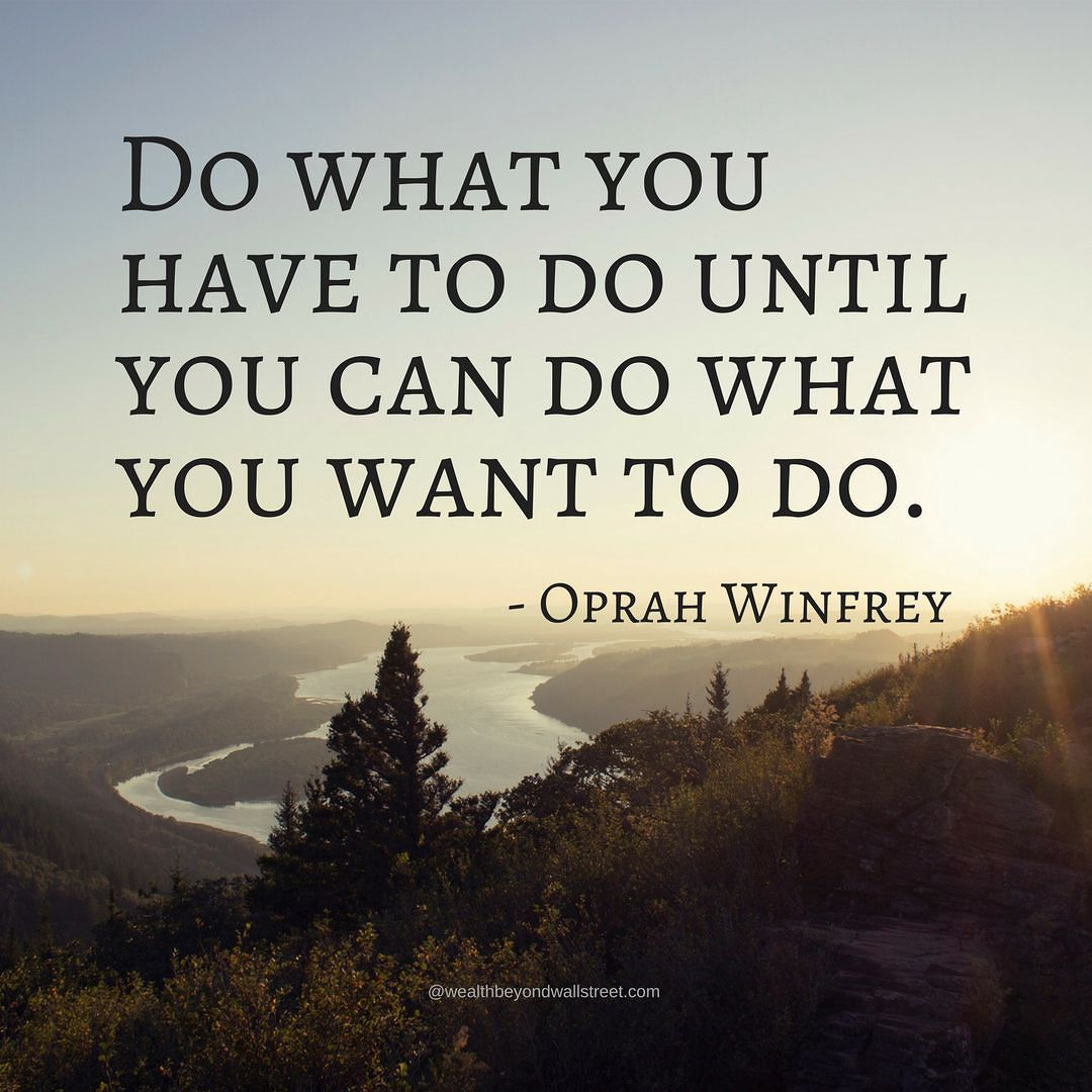 Image result for do what you have to do until you can do what you want to do