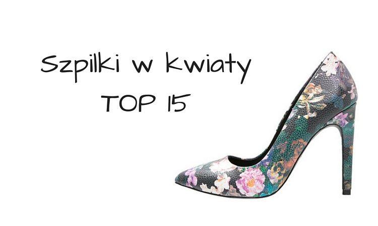 Szpilki W Kwiaty Moj Top 15 Stiletto Heels Stiletto Shoes