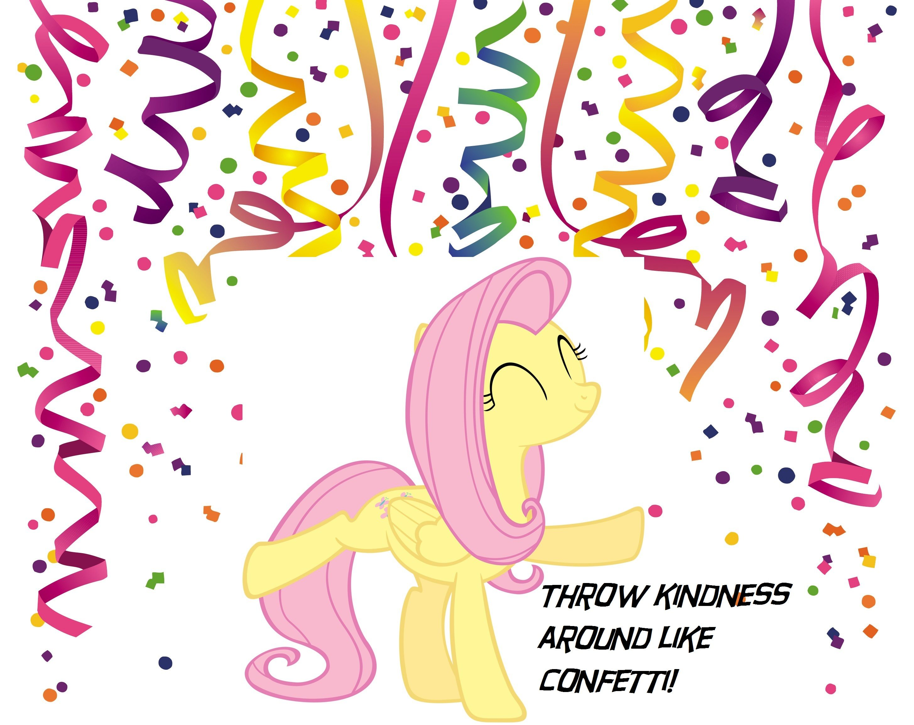 Fluttershy - Throw kindness around like confetti  My little pony