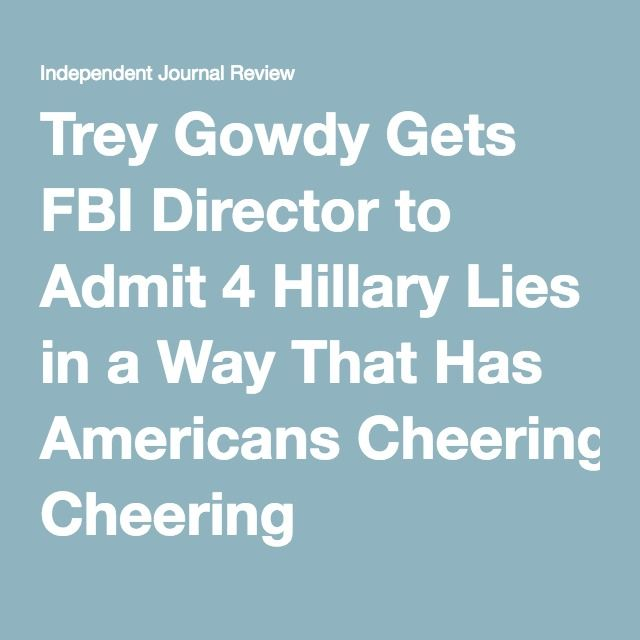 (Conservative Journal) Trey Gowdy Gets FBI Director to Admit 4 Hillary Lies in a Way That Has Americans Cheering - July 10, 2016 -