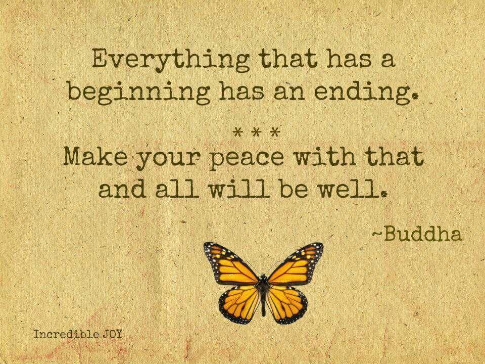 Todo lo que tiene un principio tiene un final. Haz la paz con ello y sientete bien.