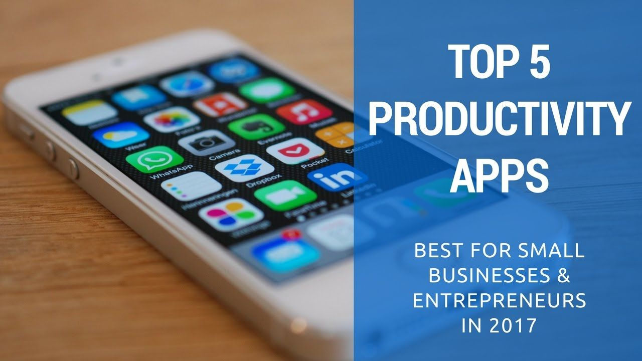 Top 5 Organization And Productivity Apps 2017 Apps For Small