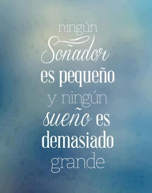 Quotes En Espanol Images Ningun Sonador Es Pequeno