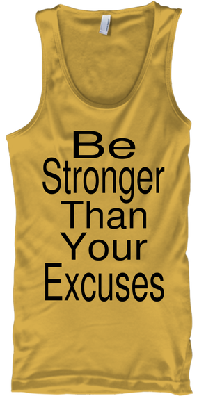 Be Stronger Than Your Excuses Gold T-Shirt Front
