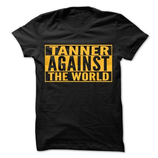 TANNER Against The World - Cool Shirt ! - #band tee #hipster tee. THE BEST => https://www.sunfrog.com/Hunting/TANNER-Against-The-World--Cool-Shirt-.html?68278