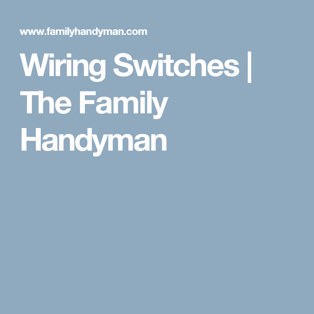 Wiring Switches | The Family Handyman | Shops & Tools | Pinterest ...