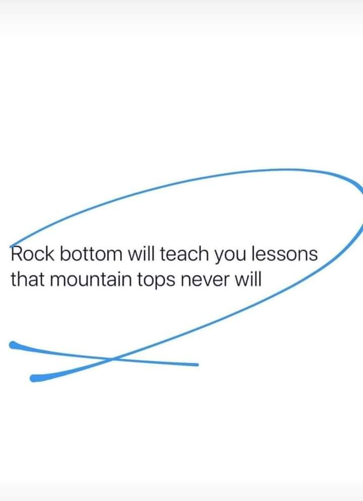 Rock bottom will teach you lessons that mountain tops never will ✊🏽