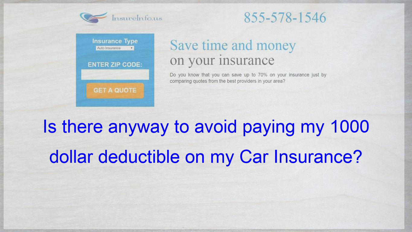 I recently changed my deductible to 1000 dollars on my car