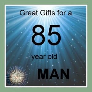 85 Year Old Man Gifts