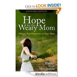 Hope for the Weary Mom: Where God Meets You in Your Mess {Expanded Edition}