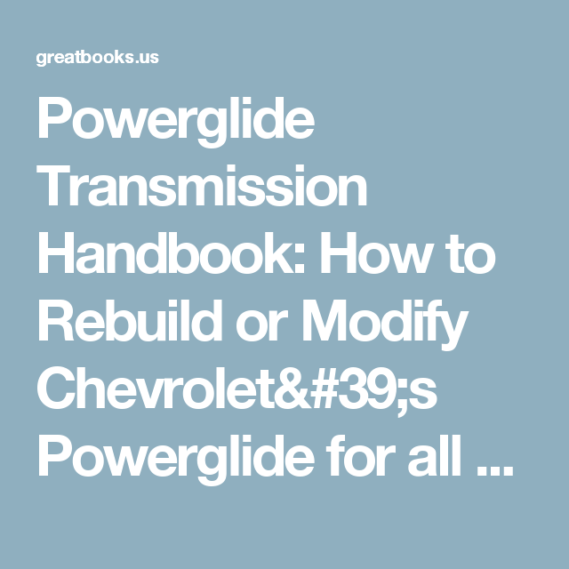 Powerglide Transmission Handbook How To Rebuild Or Modify