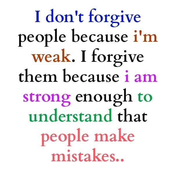High Quality I Don`t Forgive People Because I`m Weak.i Forgive Them Because I Am Strong  Enough To Understand That People Make Mistakes.