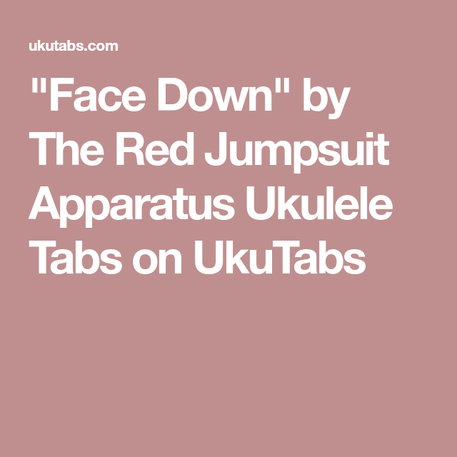 Face Down By The Red Jumpsuit Apparatus Ukulele Tabs On Ukutabs