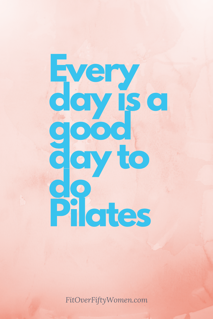 Every day is a good day to do Pilates — Fit Over Fifty Women