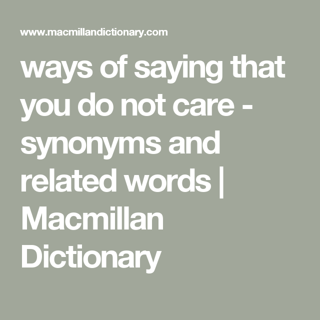 Ways Of Saying That You Do Not Care Synonyms And Related Words Macmillan Dictionary Macmillan Dictionary Synonym Words Needing or wanting essential american english. pinterest