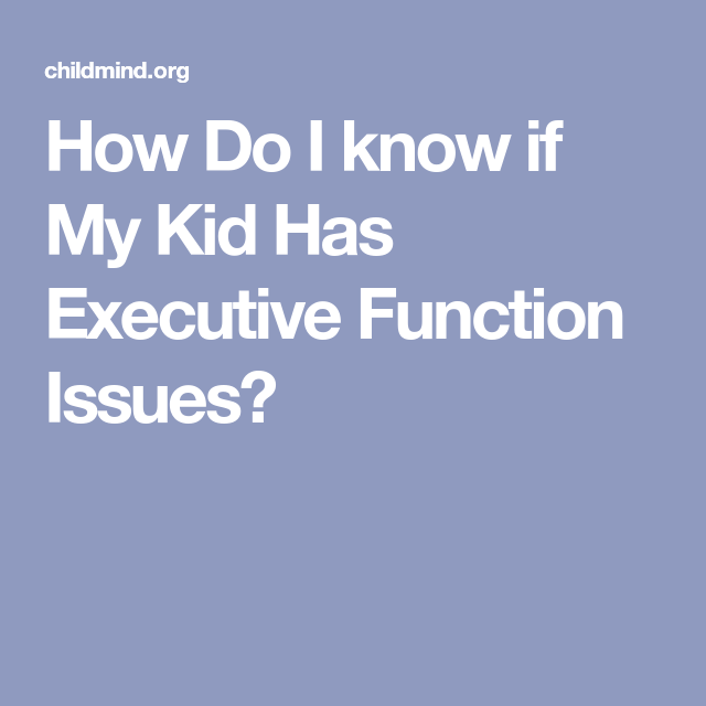 How Do I know if My Kid Has Executive Function Issues ...