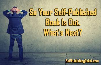 So Your Self Published Book Is Out. What's Next?