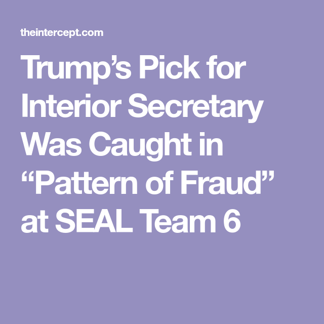 Trumps Pick for Interior Secretary Was Caught in Pattern of Fraud