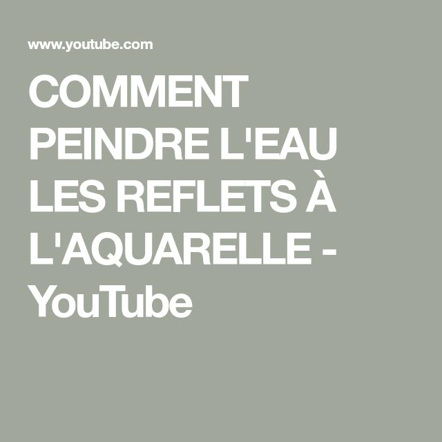 COMMENT PEINDRE Lu0027EAU LES REFLETS À Lu0027AQUARELLE   YouTube
