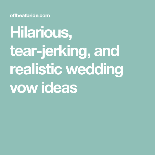 Hilarious Tear Jerking And Realistic Wedding Vow Ideas Funny Wedding Vows Romantic Wedding Vows Wedding Vows To Husband